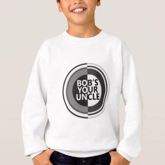 Bob's your uncle. sweatshirt