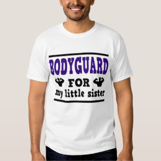 BODIGUARD FOR MY LITTLE SISTER T SHIRTS