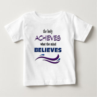 Body Achieves, Mind Believes Baby T-Shirt