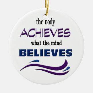 Body Achieves, Mind Believes Ceramic Ornament