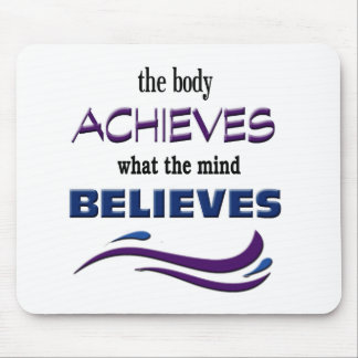 Body Achieves, Mind Believes Mouse Pad