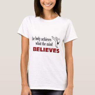 Body Achieves, Mind Believes T-Shirt