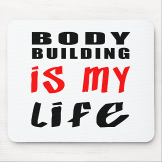 Body Building is my life Mouse Pad