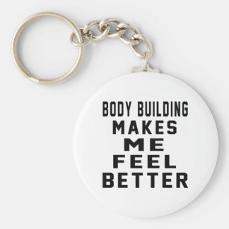 Body Building Makes Me Feel Better Keychains