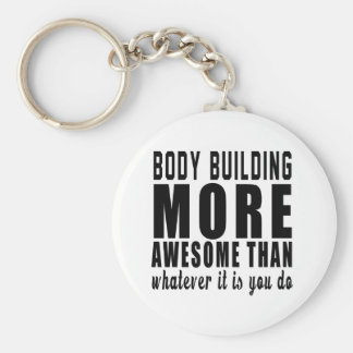 Body Building more awesome than whatever it is you Keychain