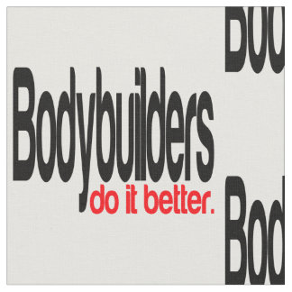 Bodybuilders Do It Better Fabric