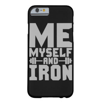 Bodybuilding Motivation - Me, Myself and Iron Barely There iPhone 6 Case