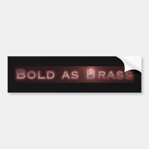 Bold as brass bumpersticker bumper sticker