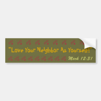 Bold bumper sticker Love your neighbor verse!
