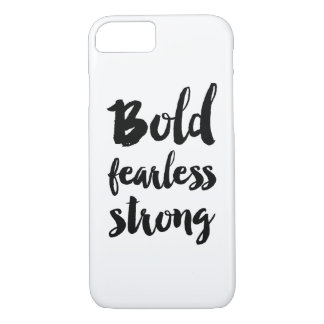 Bold Fearless Strong iPhone 7 Case