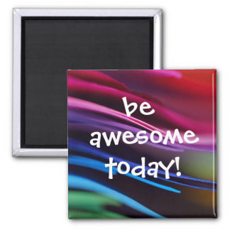 Bold Splashy Be Awesome Today Magnet