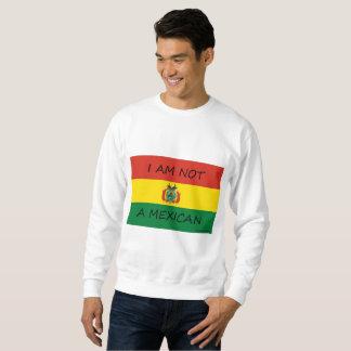 Bolivia  Not A Mexican Sweatshirt