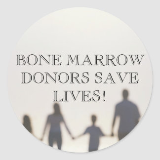 BONE MARROW DONORS SAVE LIVES! ROUND STICKER