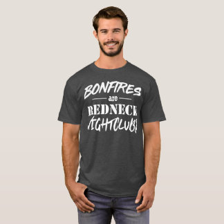 Bonfires are Redneck Nightclubs funny country T-Shirt