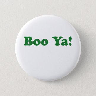 Boo Ya! 6 Cm Round Badge