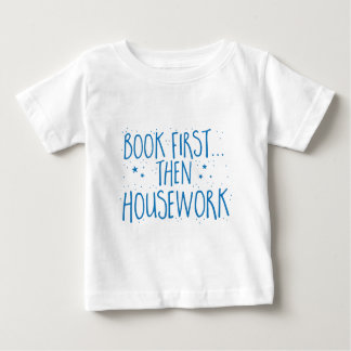 book first then housework baby T-Shirt