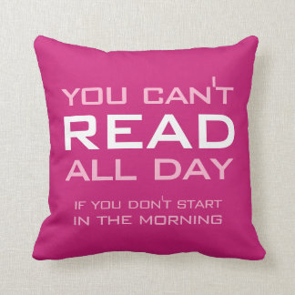 Book Lovers Gift Funny You Can't Read All Day Cushion