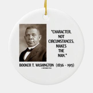 Booker T. Washington Character Not Circumstances Ceramic Ornament