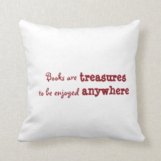 Books are treasures to be enjoyed anywhere cushion