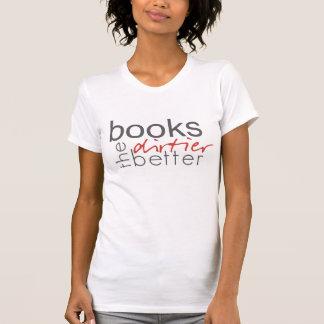 Books the Dirtier the Better Shirt