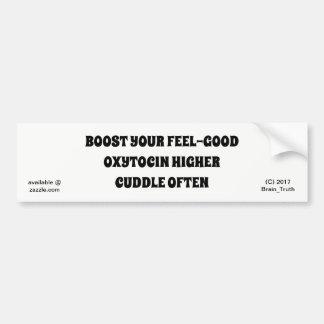 BOOST YOUR FEEL-GOOD OXYTOCIN HIGHER CUDDLE OFTEN BUMPER STICKER