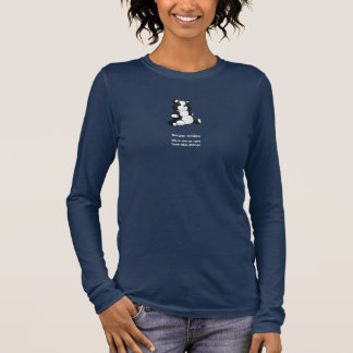 Border Collies - why we can't have nice things Long Sleeve T-Shirt