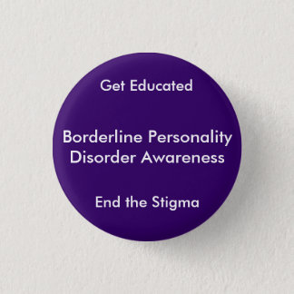 Borderline Personality Disorder Awareness, End ... 3 Cm Round Badge
