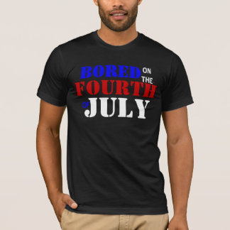 Bored on the Fourth of July T-Shirt