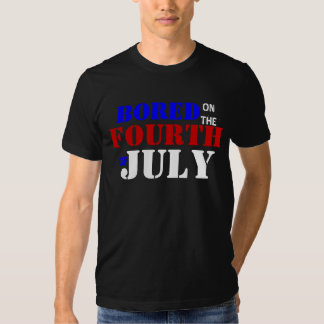 Bored on the Fourth of July Tee Shirt
