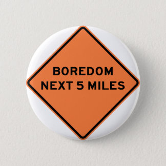 Boredom Next 5 Miles Highway Sign 6 Cm Round Badge