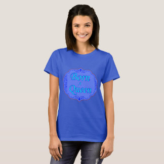Born A Queen T-Shirt