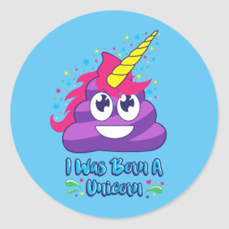 Born A Unicorn  (Poop Emoji) Round Sticker