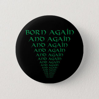 Born Again and Again 6 Cm Round Badge