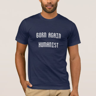 Born Again Humanist T-Shirt