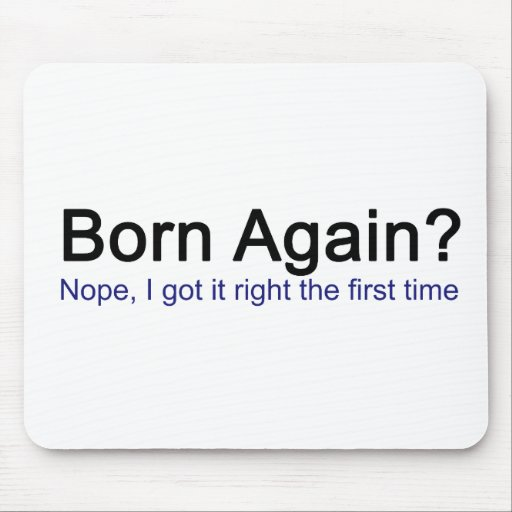 Born Again? Nope I got it right the first time Mouse Pad
