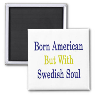 Born American But With Swedish Soul Square Magnet