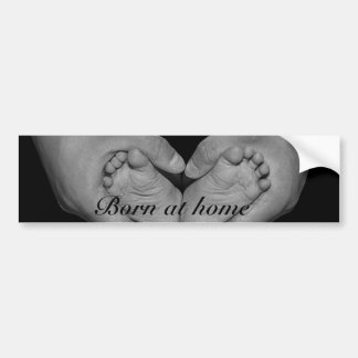 Born at home. bumper sticker