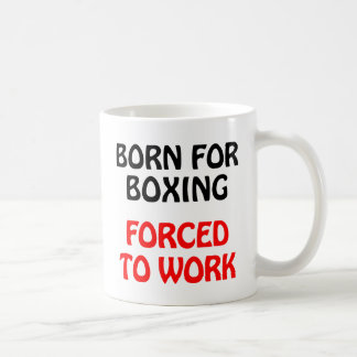 Born For Boxing Forced To Work Slogan on Items Coffee Mug