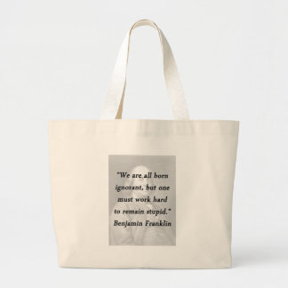 Born Ignorant - Benjamin Franklin Large Tote Bag