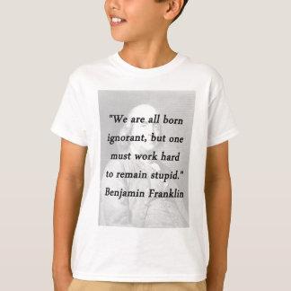 Born Ignorant - Benjamin Franklin T-Shirt