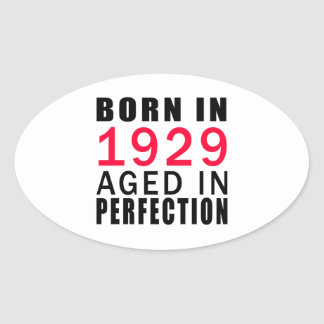 Born In 1929 Aged In Perfection Oval Sticker