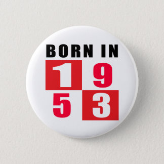 Born In 1953 Birthday Designs 6 Cm Round Badge