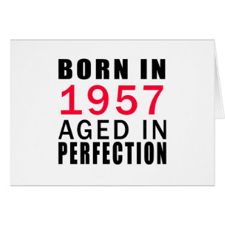 Born In 1957 Aged In Perfection Greeting Card
