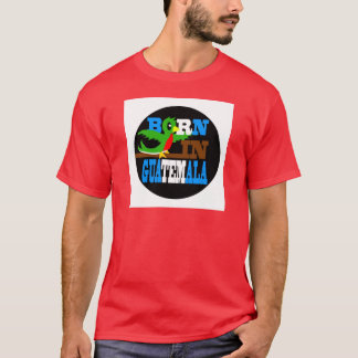Born in Guatemala T-Shirt