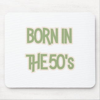 Born In The 50's Mouse Pad