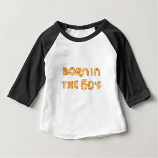 Born In The 60's Baby T-Shirt