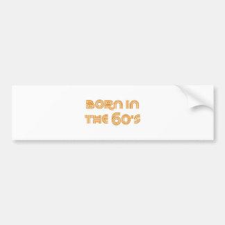 Born In The 60's Bumper Sticker