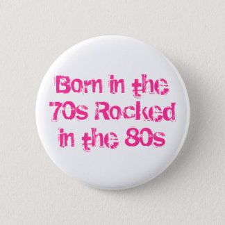 Born in the 70s Rocked in the 80s 6 Cm Round Badge