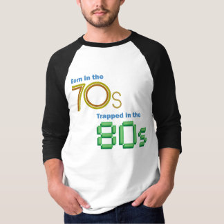 Born in the 70s, Trapped in the 80s Baseball Shirt