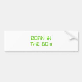 Born In The 80's Bumper Sticker